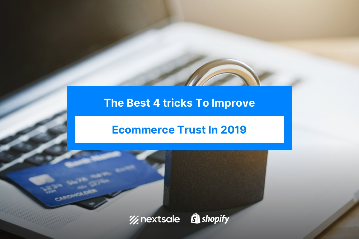 The Best 4 tricks To Improve Ecommerce Trust In 2019